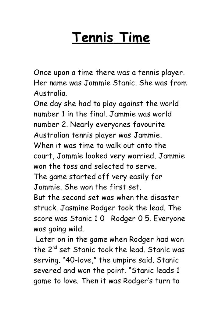 Tennis TimeOnce upon a time there was a tennis player.Her name was Jammie Stanic. She was fromAustralia.One day she had to...