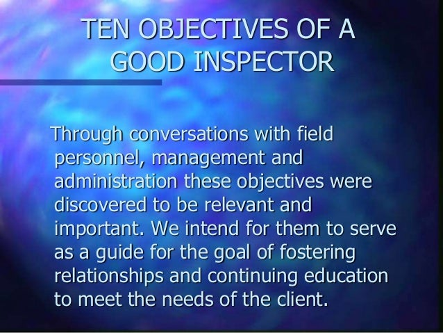 TEN OBJECTIVES OF A     GOOD INSPECTORThrough conversations with fieldpersonnel, management andadministration these object...