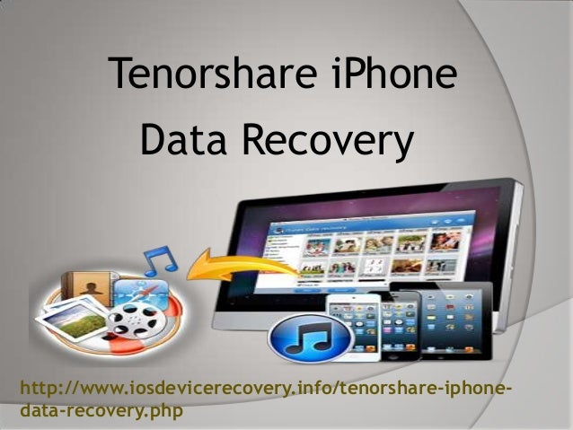 Tenorshare iPhone Data Recovery http://www.iosdevicerecovery.info/tenorshare-iphone- data-recovery.php