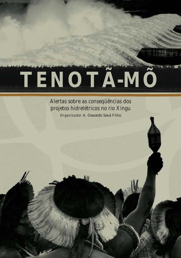 TENOTÃ-MÕ Alertas sobre as conseqüências dos projetos hidrelétricos no rio Xingu     Organizador A. Oswaldo Sevá Filho