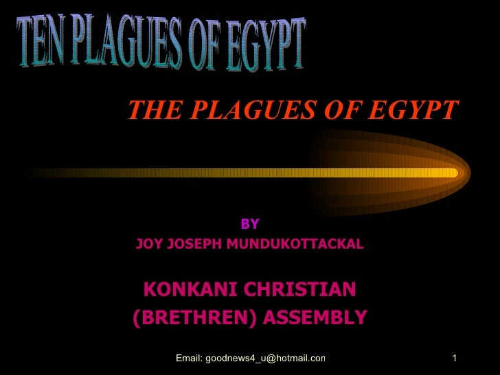 THE PLAGUES OF EGYPT BY JOY JOSEPH MUNDUKOTTACKAL KONKANI CHRISTIAN (BRETHREN) ASSEMBLY TEN PLAGUES OF EGYPT