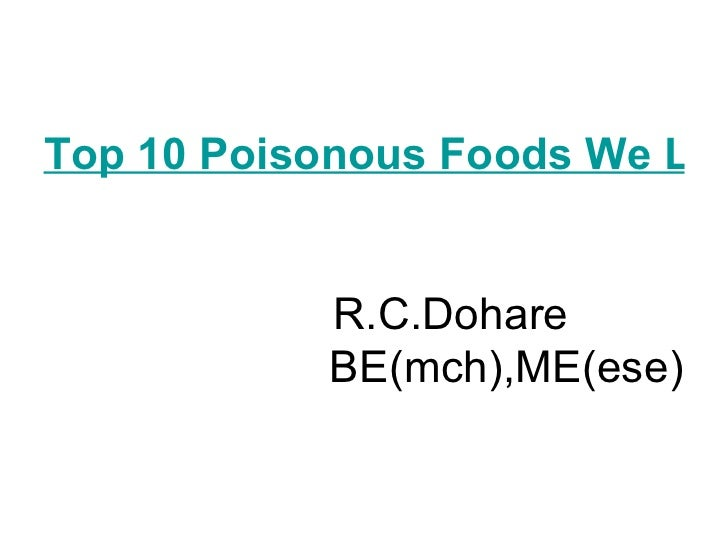 Top 10 Poisonous Foods We Love To Eat     R.C.Dohare   BE(mch),ME(ese)