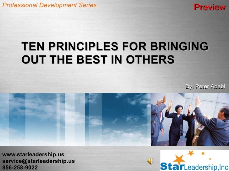 TEN PRINCIPLES FOR BRINGING OUT THE BEST IN OTHERS www.starleadership.us [email_address] 856-258-9022 Professional Develop...