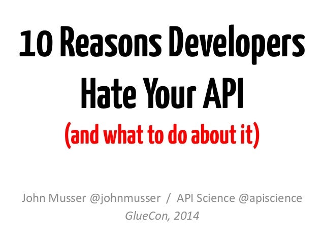 10ReasonsDevelopers HateYourAPI (andwhattodoaboutit) John	   Musser	   @johnmusser	   	   /	   	   API	   Science	   @apis...