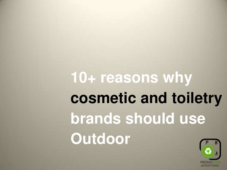 10+ reasons why cosmetic and toiletry brands should use Outdoor<br />