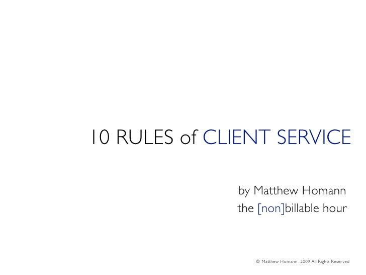 10 RULES of CLIENT SERVICE                by Matthew Homann               the [non]billable hour                    © Matt...