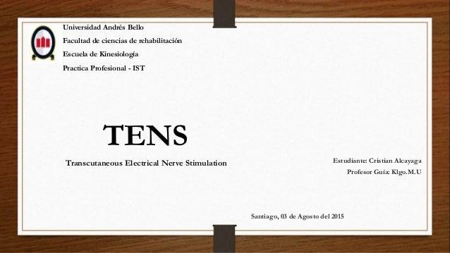 Universidad Andrés Bello Facultad de ciencias de rehabilitación Escuela de Kinesiología Practica Profesional - IST TENS Es...