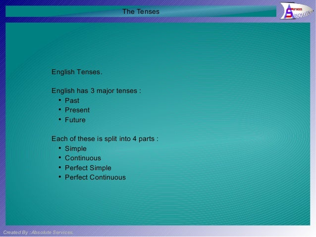 The Tenses                    English Tenses.                    English has 3 major tenses :                      ●      ...