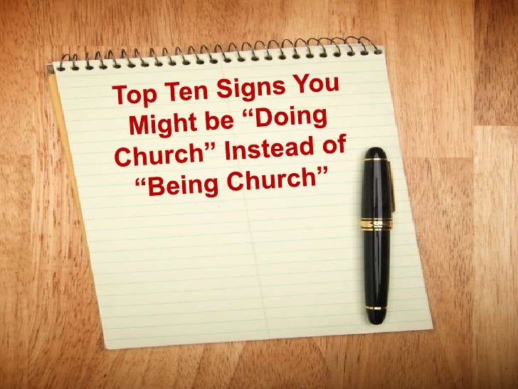 """Top Ten Signs You Might be """"Doing Church"""" Instead of """"Being Church""""<br />"""