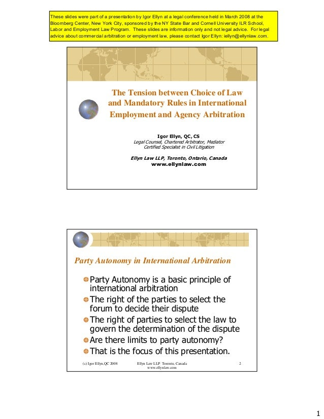 1 The Tension between Choice of Law and Mandatory Rules in International Employment and Agency Arbitration Igor Ellyn, QC,...