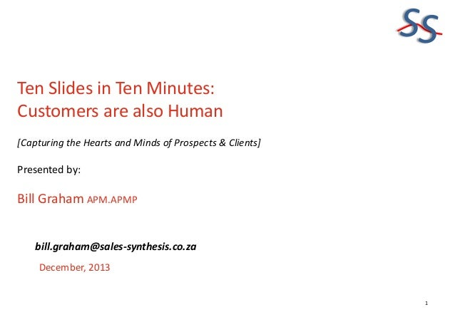 SS Ten Slides in Ten Minutes: Customers are also Human [Capturing the Hearts and Minds of Prospects & Clients]  Presented ...