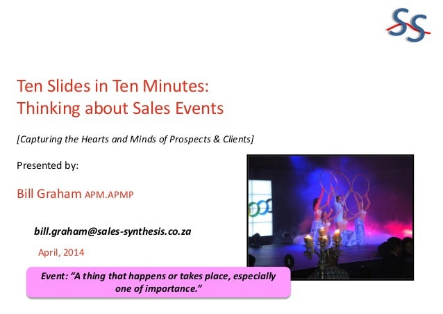 SS Ten Slides in Ten Minutes: Thinking about Sales Events [Capturing the Hearts and Minds of Prospects & Clients] Presente...