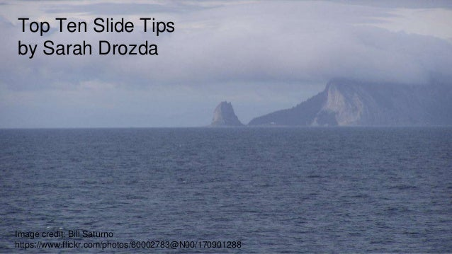 Top Ten Slide Tips by Sarah Drozda Image credit: Bill Saturno https://www.flickr.com/photos/60002783@N00/170901288