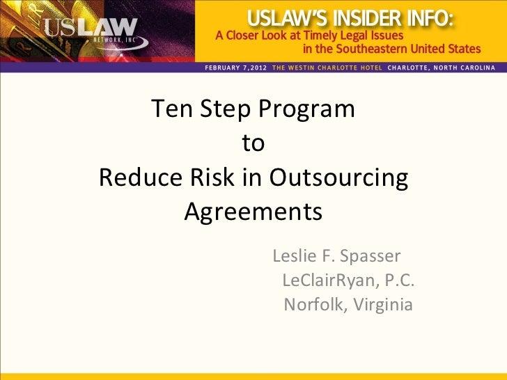 Ten Step Program to Reduce Risk in Outsourcing Agreements Leslie F. Spasser LeClairRyan, P.C. Norfolk, Virginia