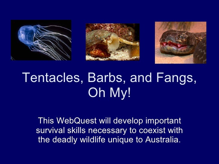 Tentacles, Barbs, and Fangs, Oh My! This WebQuest will develop important survival skills necessary to coexist with the dea...