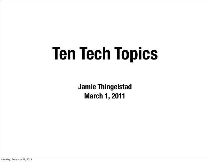 Ten Tech Topics                               Jamie Thingelstad                                 March 1, 2011Monday, Febru...