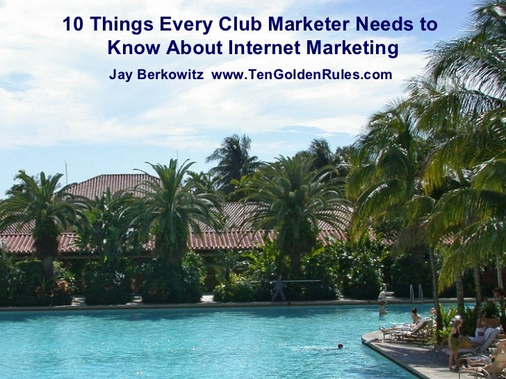 10 Things Every Club Marketer Needs to  Know About Internet Marketing Jay Berkowitz  www.TenGoldenRules.com