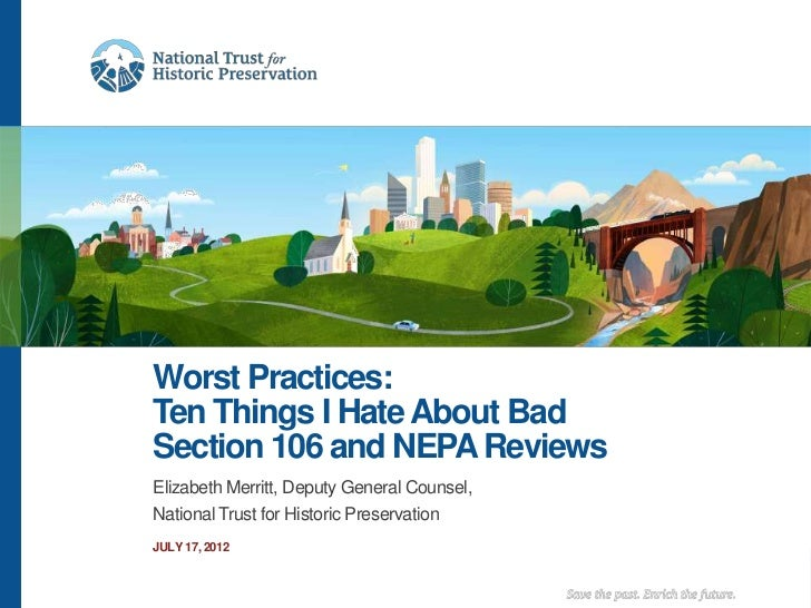 Worst Practices:Ten Things I Hate About BadSection 106 and NEPA ReviewsElizabeth Merritt, Deputy General Counsel,National ...