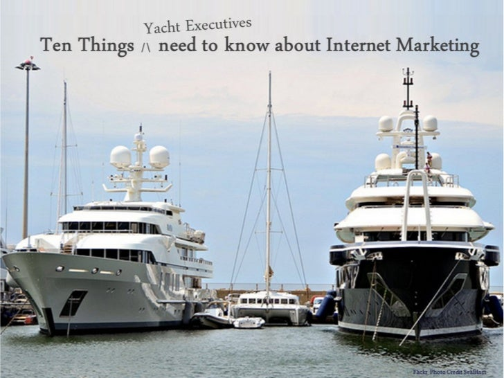 10 Things Yacht Executives Need to know about Internet Marketing