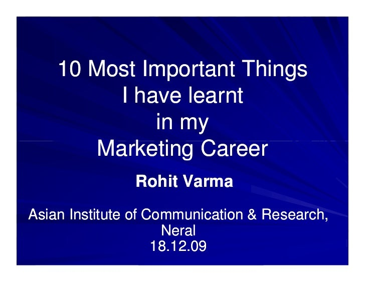 10 Most Important Things          I have learnt              in my        Marketing Career               Rohit VarmaAsian ...