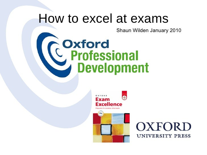 How to excel at exams Shaun Wilden January 2010