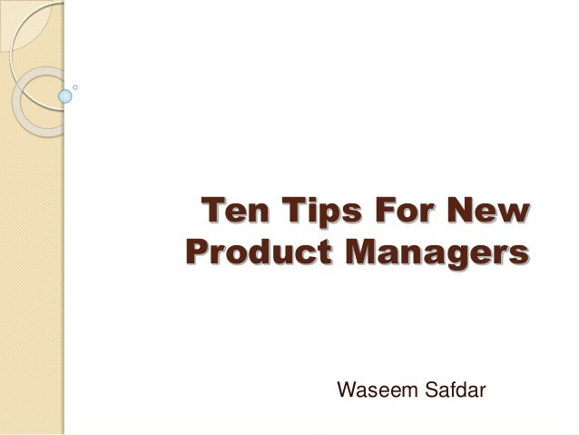 Ten Tips For New Product Managers Waseem Safdar