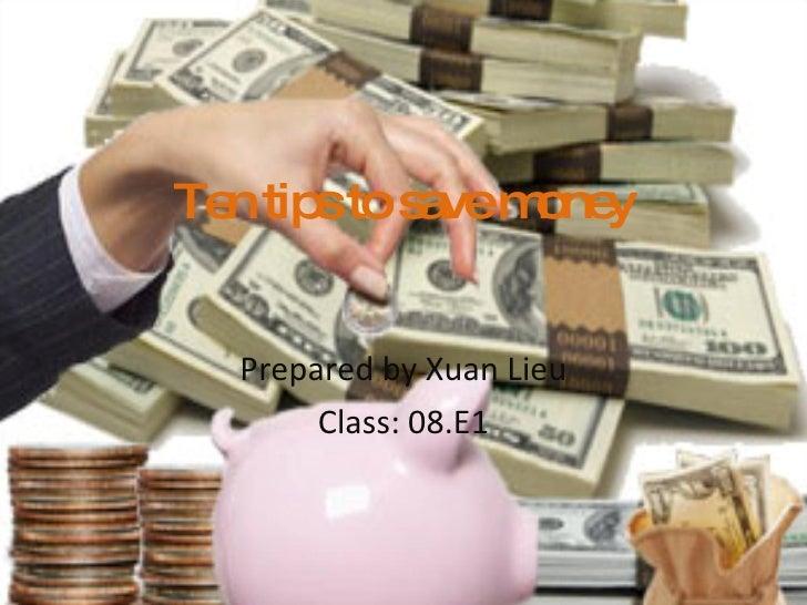 Ten tips to save money Prepared by Xuan Lieu Class: 08.E1