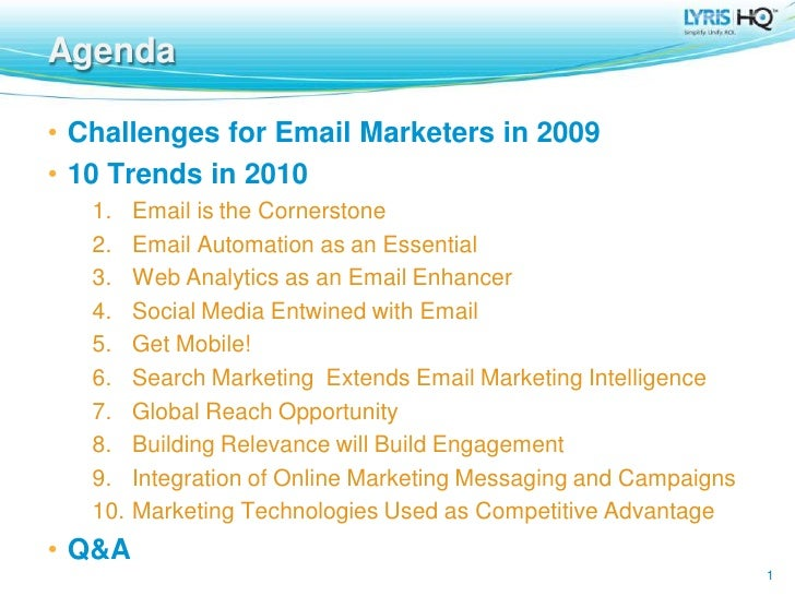 Agenda  • Challenges for Email Marketers in 2009 • 10 Trends in 2010    1.    Email is the Cornerstone    2.    Email Auto...