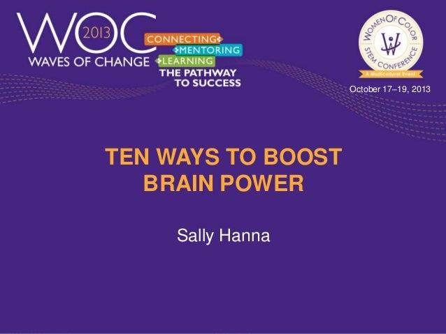 October 17–19, 2013  TEN WAYS TO BOOST BRAIN POWER Sally Hanna