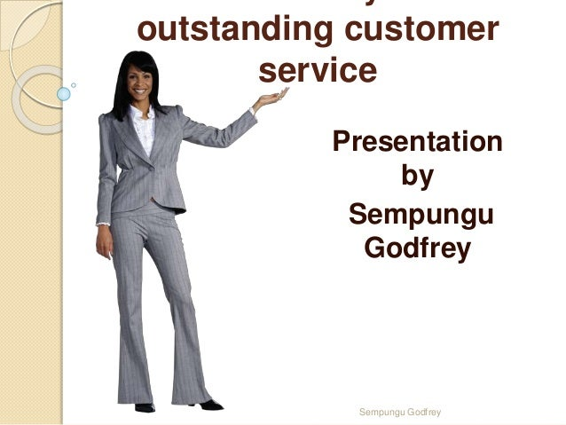 outstanding customer service Presentation by Sempungu Godfrey Sempungu Godfrey