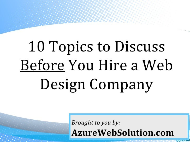 10 Topics to DiscussBefore You Hire a Web   Design Company       Brought to you by:       AzureWebSolution.com