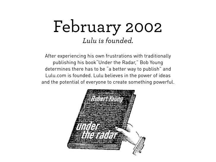 February 2002                  Lulu is founded. After experiencing his own frustrations with traditionally     publishing ...