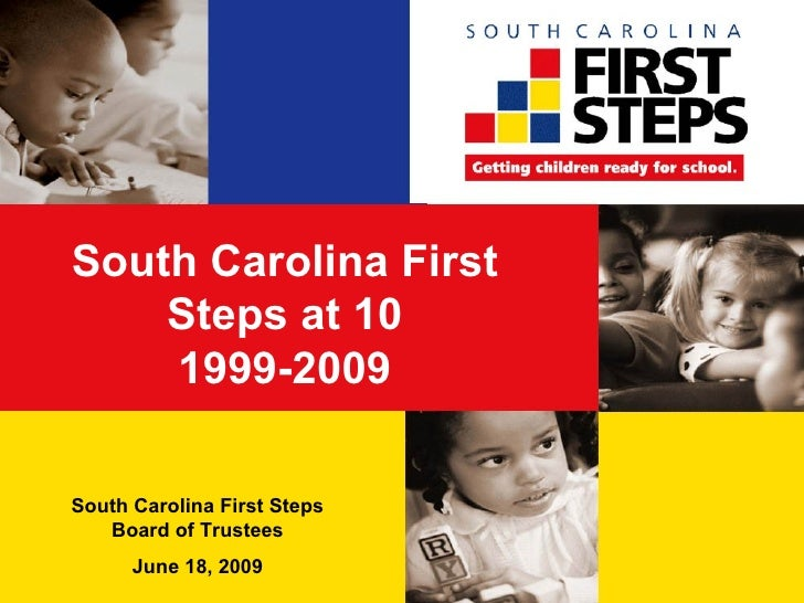 South Carolina First Steps at 10 1999-2009 South Carolina First Steps Board of Trustees June 18, 2009