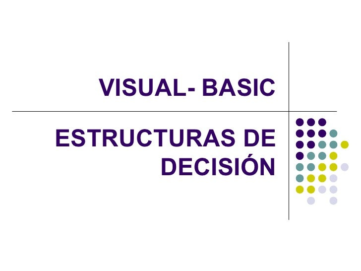 VISUAL- BASIC ESTRUCTURAS DE DECISIÓN