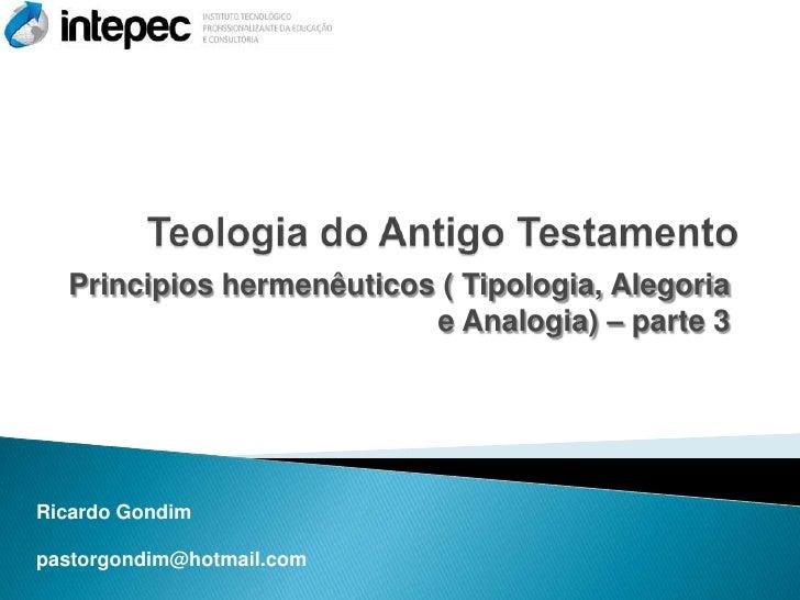 Principios hermenêuticos ( Tipologia, Alegoria                          e Analogia) – parte 3Ricardo Gondimpastorgondim@ho...