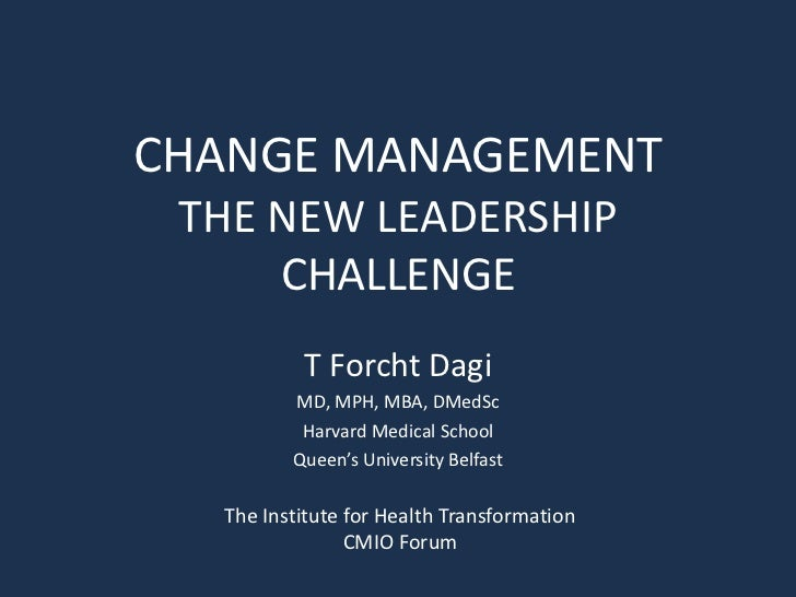 CHANGE MANAGEMENT THE NEW LEADERSHIP     CHALLENGE          T Forcht Dagi         MD, MPH, MBA, DMedSc          Harvard Me...