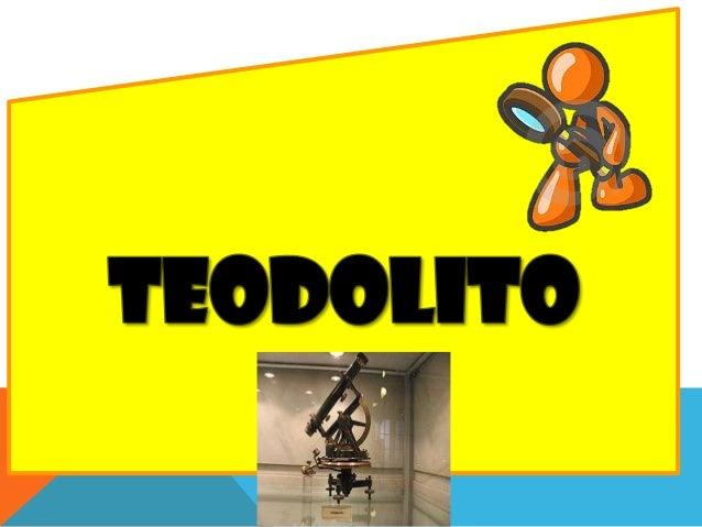 DEFINICIÓNEl teodolito es un instrumento de medición mecánico-óptico que se utiliza para obtener ángulos verticales y,en e...