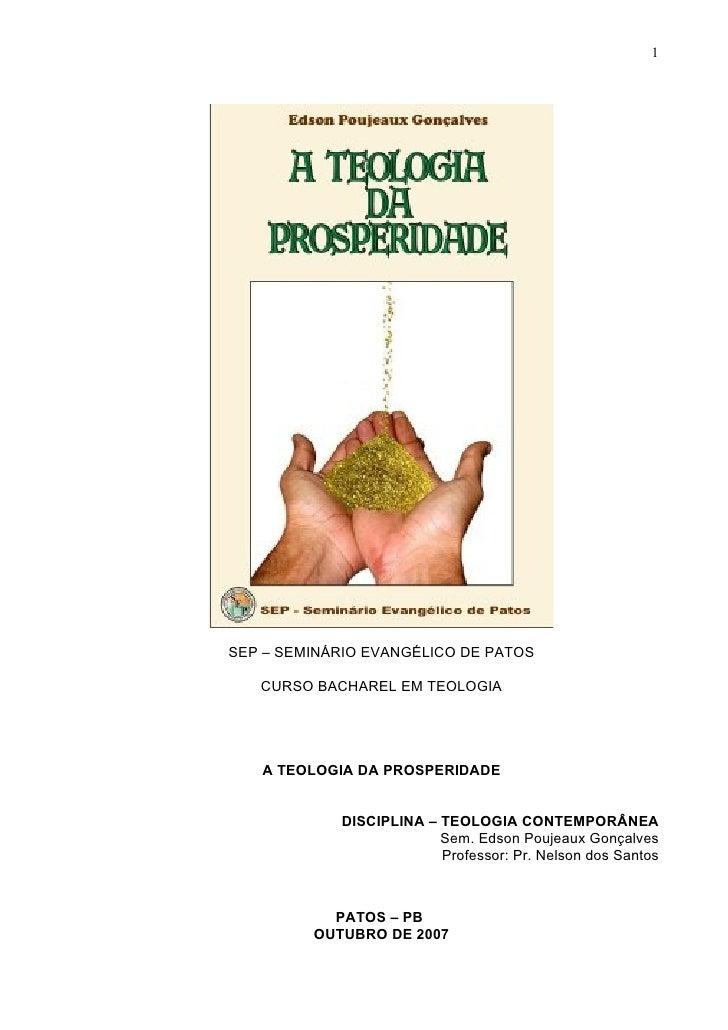 1SEP – SEMINÁRIO EVANGÉLICO DE PATOS   CURSO BACHAREL EM TEOLOGIA   A TEOLOGIA DA PROSPERIDADE            DISCIPLINA – TEO...
