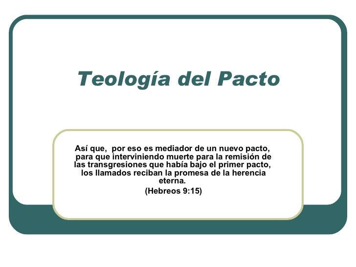 Teología del Pacto Así que,  por eso es mediador de un nuevo pacto,  para que interviniendo muerte para la remisión de las...