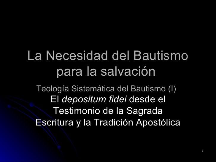 La Necesidad del Bautismo para la salvación  Teología Sistemática del Bautismo (I)   El  depositum fidei  desde el Testimo...