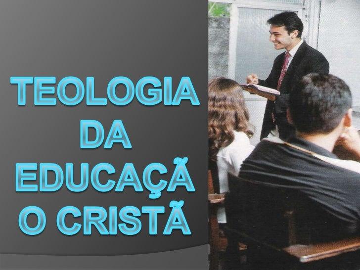 Teologia da educação cristã   bacharel aula 3