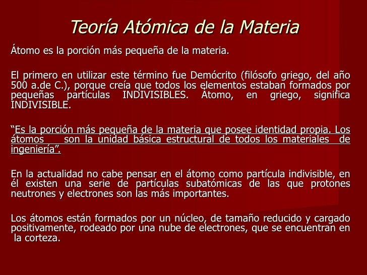 Teoría Atómica de la Materia Átomo es la porción más pequeña de la materia. El primero en utilizar este término fue Demócr...