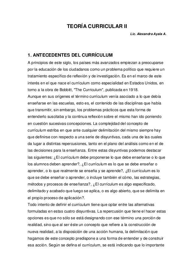 TEORÍA CURRICULAR II Lic. Alexandra Ayala A. 1. ANTECEDENTES DEL CURRÍCULUM A principios de este siglo, los países más ava...