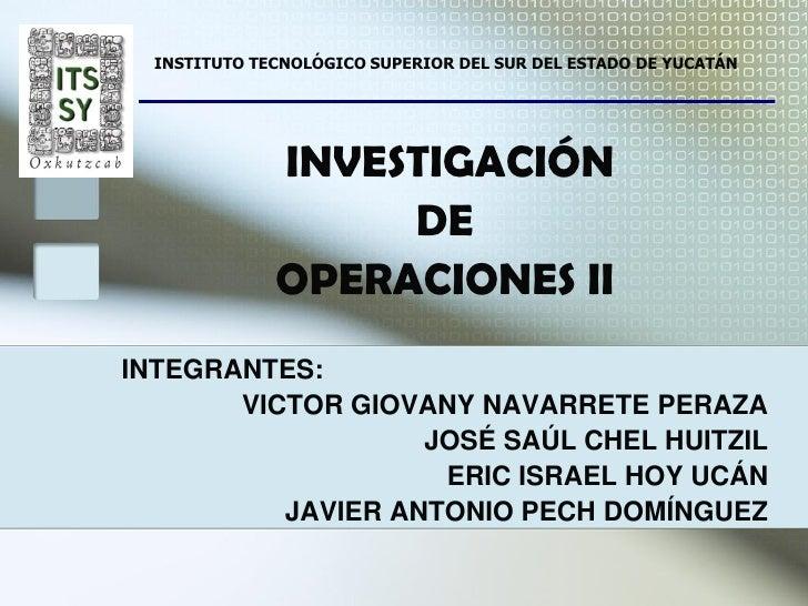 INSTITUTO TECNOLÓGICO SUPERIOR DEL SUR DEL ESTADO DE YUCATÁN              INVESTIGACIÓN                   DE              ...