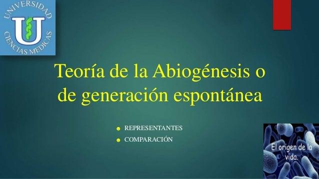 Teoría de la Abiogénesis o de generación espontánea ☻ REPRESENTANTES ☻ COMPARACIÓN