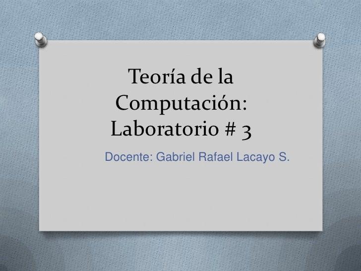Teoría de la Computación: Laboratorio # 3Docente: Gabriel Rafael Lacayo S.