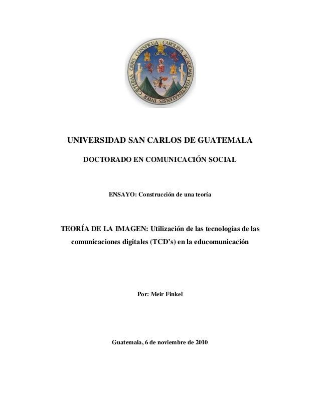 UNIVERSIDAD SAN CARLOS DE GUATEMALA DOCTORADO EN COMUNICACIÓN SOCIAL ENSAYO: Construcción de una teoría TEORÍA DE LA IMAGE...