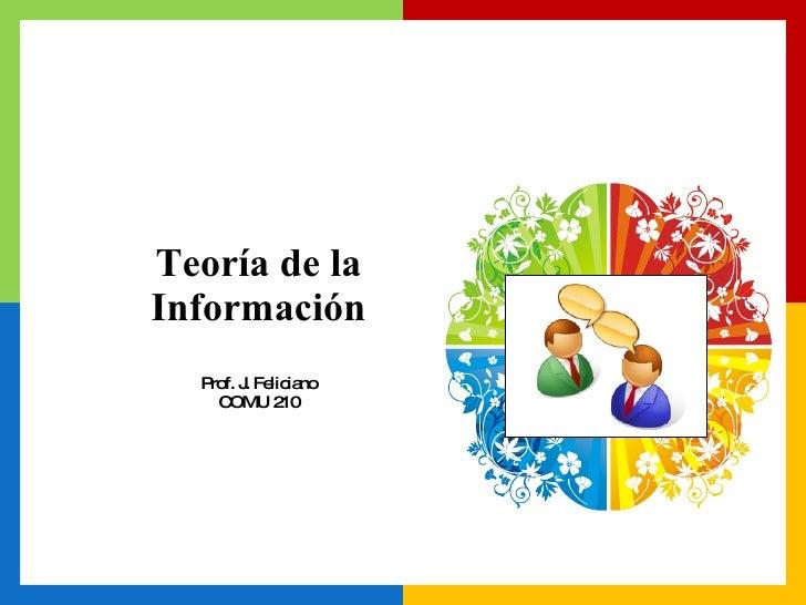 Teoría de la Información Prof. J. Feliciano COMU 210