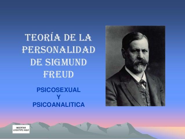 Teoría de la personalidad de Sigmund Freud PSICOSEXUAL Y PSICOANALITICA