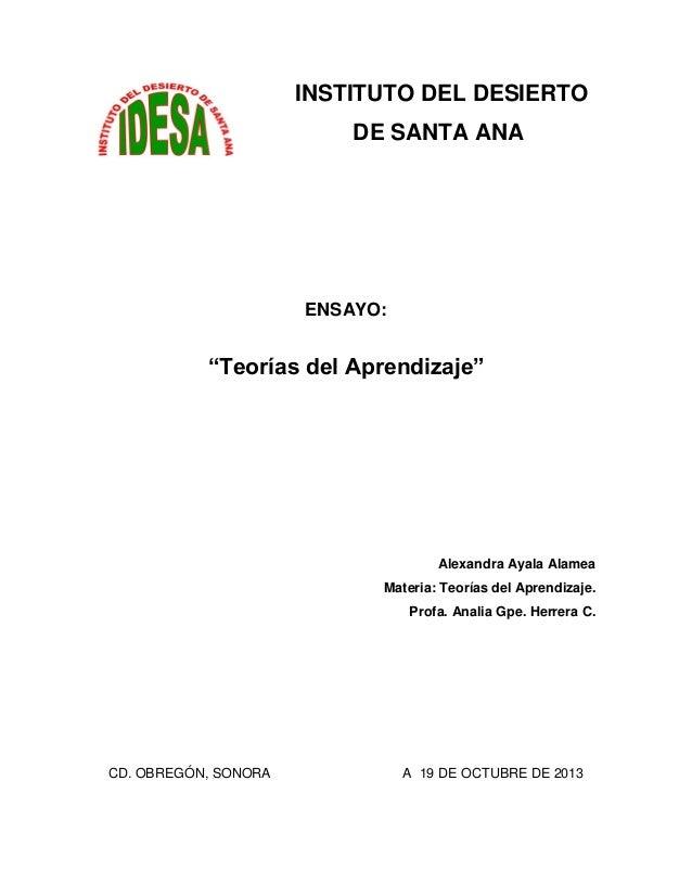 "INSTITUTO DEL DESIERTO DE SANTA ANA ENSAYO: ""Teorías del Aprendizaje"" Alexandra Ayala Alamea Materia: Teorías del Aprendiz..."